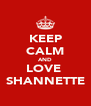 KEEP CALM AND LOVE  SHANNETTE - Personalised Poster A4 size