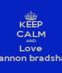 KEEP CALM AND Love Shannon bradshaw - Personalised Poster A4 size