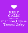KEEP CALM AND LOVE shannon,Cryise Tammi Gaby - Personalised Poster A4 size