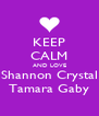 KEEP CALM AND LOVE Shannon Crystal Tamara Gaby - Personalised Poster A4 size