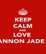 KEEP CALM AND LOVE  SHANNON JADE <3  - Personalised Poster A4 size