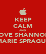 KEEP CALM AND LOVE SHANNON MARIE SPRAGUE - Personalised Poster A4 size