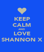 KEEP CALM AND LOVE SHANNON X - Personalised Poster A4 size