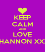 KEEP CALM AND LOVE SHANNON XXX - Personalised Poster A4 size