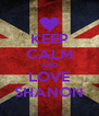 KEEP CALM AND LOVE SHANON - Personalised Poster A4 size