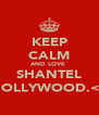 KEEP CALM AND LOVE  SHANTEL HOLLYWOOD.<3 - Personalised Poster A4 size