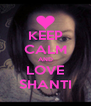 KEEP CALM AND LOVE SHANTI - Personalised Poster A4 size