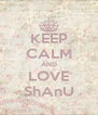 KEEP CALM AND LOVE ShAnU - Personalised Poster A4 size