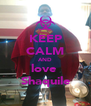 KEEP CALM AND love  Shaquile - Personalised Poster A4 size