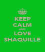 KEEP CALM AND LOVE SHAQUILLE - Personalised Poster A4 size