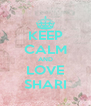 KEEP CALM AND LOVE SHARI - Personalised Poster A4 size