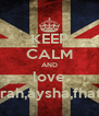 KEEP CALM AND love sharifa,amirah,aysha,fhateha,umme - Personalised Poster A4 size