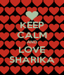 KEEP CALM AND LOVE SHARIKA - Personalised Poster A4 size