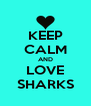 KEEP CALM AND LOVE SHARKS - Personalised Poster A4 size