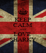 KEEP CALM AND LOVE  SHARKY - Personalised Poster A4 size
