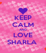 KEEP CALM AND LOVE SHARLA  - Personalised Poster A4 size