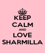 KEEP CALM AND LOVE SHARMILLA - Personalised Poster A4 size