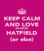 KEEP CALM AND LOVE SHARON HATFIELD (or else) - Personalised Poster A4 size