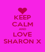 KEEP CALM AND LOVE SHARON X - Personalised Poster A4 size
