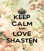 KEEP CALM AND LOVE SHASTEN - Personalised Poster A4 size