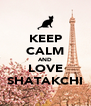 KEEP CALM AND LOVE SHATAKCHI - Personalised Poster A4 size