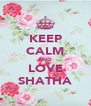 KEEP CALM AND LOVE SHATHA - Personalised Poster A4 size