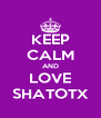 KEEP CALM AND LOVE SHATOTX - Personalised Poster A4 size