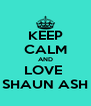 KEEP CALM AND LOVE  SHAUN ASH - Personalised Poster A4 size