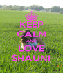 KEEP CALM AND LOVE SHAUNI - Personalised Poster A4 size