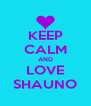 KEEP CALM AND LOVE SHAUNO - Personalised Poster A4 size