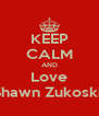 KEEP CALM AND Love Shawn Zukoski  - Personalised Poster A4 size