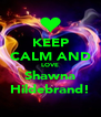 KEEP CALM AND LOVE Shawna Hildebrand! - Personalised Poster A4 size
