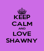 KEEP CALM AND LOVE SHAWNY - Personalised Poster A4 size