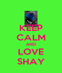 KEEP CALM AND LOVE SHAY - Personalised Poster A4 size