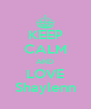KEEP CALM AND LOVE Shaylenn - Personalised Poster A4 size