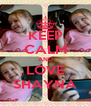 KEEP CALM AND LOVE SHAYNA - Personalised Poster A4 size