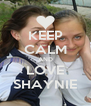 KEEP CALM AND LOVE SHAYNIE - Personalised Poster A4 size