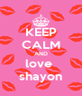 KEEP CALM AND love  shayon - Personalised Poster A4 size