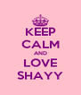 KEEP CALM AND LOVE SHAYY - Personalised Poster A4 size