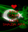 KEEP CALM AND LOVE SHAZIA APA - Personalised Poster A4 size