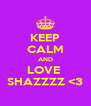 KEEP CALM AND LOVE  SHAZZZZ <3 - Personalised Poster A4 size