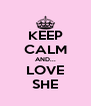 KEEP CALM AND... LOVE SHE - Personalised Poster A4 size