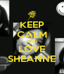 KEEP CALM AND LOVE SHEANNE - Personalised Poster A4 size
