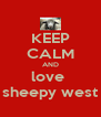 KEEP CALM AND love  sheepy west - Personalised Poster A4 size