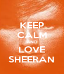 KEEP CALM AND LOVE SHEERAN - Personalised Poster A4 size