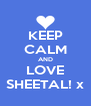 KEEP CALM AND LOVE SHEETAL! x - Personalised Poster A4 size