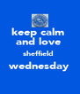keep calm  and love  sheffield  wednesday  - Personalised Poster A4 size