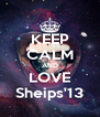KEEP CALM AND LOVE Sheips'13 - Personalised Poster A4 size