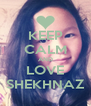 KEEP CALM AND LOVE SHEKHNAZ - Personalised Poster A4 size