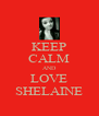 KEEP CALM AND LOVE SHELAINE - Personalised Poster A4 size